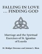 Cover-Bild zu Brennan, M. Bridget: Falling In Love ... Finding God: Marriage and the Spiritual Exercises of St. Ignatius of Loyola (eBook)