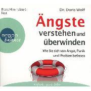 Cover-Bild zu Wolf, Doris: Ängste verstehen und überwinden - Wie Sie sich von Angst, Panik und Phobien befreien (Audio Download)
