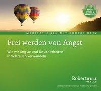 Cover-Bild zu Betz, Robert: Frei werden von Angst - Meditations-CD