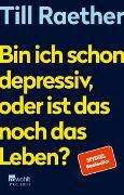 Cover-Bild zu Raether, Till: Bin ich schon depressiv, oder ist das noch das Leben?