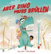 Cover-Bild zu John, Jory: Aber Dino muss brüllen!