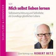 Cover-Bild zu Betz, Robert Theodor: Mich selbst Lieben lernen! CD