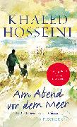 Cover-Bild zu Am Abend vor dem Meer von Hosseini, Khaled