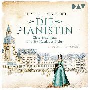 Cover-Bild zu Die Pianistin. Clara Schumann und die Musik der Liebe (Audio Download) von Rygiert, Beate