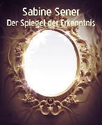 Cover-Bild zu Der Spiegel der Erkenntnis (eBook) von Sener, Sabine