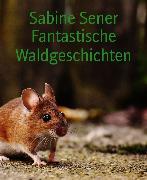 Cover-Bild zu Fantastische Waldgeschichten (eBook) von Sener, Sabine