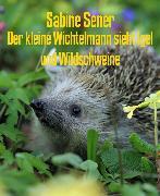 Cover-Bild zu Der kleine Wichtelmann besucht Igel und Wildschweine (eBook) von Sener, Sabine