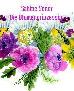 Cover-Bild zu Die Blumenprinzessin (eBook) von Sener, Sabine