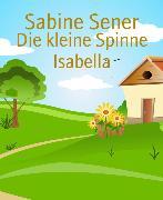 Cover-Bild zu Die kleine Spinne Isabella (eBook) von Sener, Sabine
