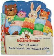 Cover-Bild zu Richert, Katja: Die Kuschelbande. Wer ist müde? Gute Nacht und träumt schön!