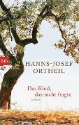 Cover-Bild zu Ortheil, Hanns-Josef: Das Kind, das nicht fragte
