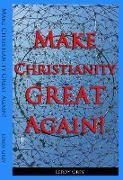 Cover-Bild zu Grey, Leroy: Make Christianity Great Again! (eBook)
