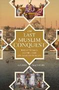 Cover-Bild zu Ágoston, Gábor: The Last Muslim Conquest (eBook)