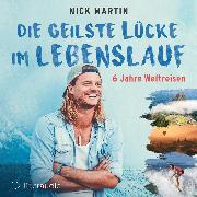 Cover-Bild zu Martin, Nick: Die geilste Lücke im Lebenslauf (Audio Download)