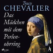 Cover-Bild zu Chevalier, Tracy: Das Mädchen mit dem Perlenohrring (Audio Download)