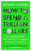 Cover-Bild zu Hooper, Rowan: How to Spend a Trillion Dollars (eBook)