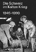 Cover-Bild zu Buomberger, Thomas: Die Schweiz im Kalten Krieg 1945-1990 (eBook)