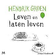 Cover-Bild zu Groen, Hendrik: Leven en laten leven (Audio Download)