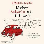 Cover-Bild zu Groen, Hendrik: Lieber Rotwein als tot sein (Audio Download)