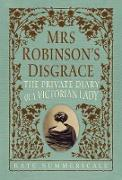 Cover-Bild zu Mrs. Robinson's Disgrace: The Private Diary of a Victorian Lady von Summerscale, Kate