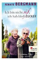 Cover-Bild zu Bergmann, Renate: Ich bin nicht süß, ich hab bloß Zucker (eBook)