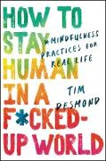 Cover-Bild zu Desmond, Tim: How to Stay Human in a F*cked-Up World