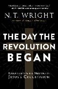 Cover-Bild zu Wright, N. T.: The Day the Revolution Began