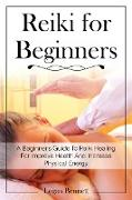 Cover-Bild zu Bennett, Logan: Reiki for Beginners: A Beginner's Guide To Reiki Healing For Improve Health And Increase Physical Energy (eBook)