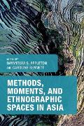 Cover-Bild zu Appleton, Nayantara S. (Hrsg.): Methods, Moments, and Ethnographic Spaces in Asia (eBook)
