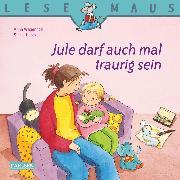 Cover-Bild zu Wagenhoff, Anna: LESEMAUS: Jule darf auch mal traurig sein (eBook)