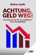Cover-Bild zu Späth, Walter: Achtung, Geld Weg! - Faule Investments, Anlagebetrug und Finanzkrisen