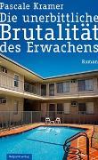 Cover-Bild zu Kramer, Pascale: Die unerbittliche Brutalität des Erwachens