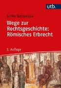 Cover-Bild zu Babusiaux, Ulrike: Wege zur Rechtsgeschichte: Römisches Erbrecht