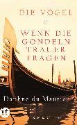Cover-Bild zu Maurier, Daphne du: Die Vögel und Wenn die Gondeln Trauer tragen (eBook)