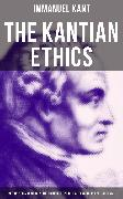 Cover-Bild zu Kant, Immanuel: The Kantian Ethics: Metaphysics of Morals, The Critique of Practical Reason & Perpetual Peace (eBook)