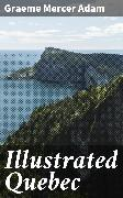 Cover-Bild zu Adam, Graeme Mercer: Illustrated Quebec (eBook)