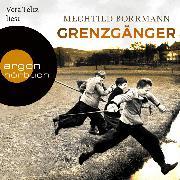 Cover-Bild zu Borrmann, Mechtild: Grenzgänger - Die Geschichte einer verlorenen deutschen Kindheit (Ungekürzte Lesung) (Audio Download)