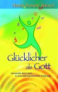 Cover-Bild zu Walsch, Neale Donald: Glücklicher als Gott