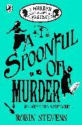 Cover-Bild zu Stevens, Robin: A Spoonful of Murder: A Murder Most Unladylike Mystery (eBook)