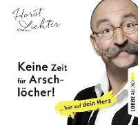 Cover-Bild zu Keine Zeit für Arschlöcher!: ... hör auf dein Herz