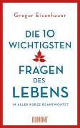 Cover-Bild zu Eisenhauer, Gregor: Die zehn wichtigsten Fragen des Lebens in aller Kürze beantwortet