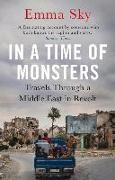 Cover-Bild zu In a Time of Monsters: Travels Through a Middle East in Revolt von Sky, Emma