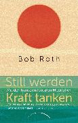 Cover-Bild zu Roth, Bob: Still werden - Kraft tanken (eBook)