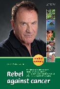 Cover-Bild zu Maar, Dr. med. Klaus: Rebel against cancer (eBook)