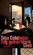 Cover-Bild zu Cole, Teju: Jeder Tag gehört dem Dieb (eBook)