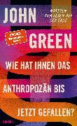 Cover-Bild zu Green, John: Wie hat Ihnen das Anthropozän bis jetzt gefallen? (eBook)
