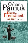 Cover-Bild zu Pamuk, Orhan: Diese Fremdheit in mir (eBook)