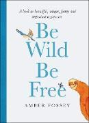 Cover-Bild zu Fossey, Amber: Be Wild Be Free