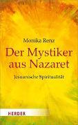 Cover-Bild zu Renz, Monika: Der Mystiker aus Nazaret