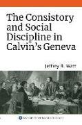 Cover-Bild zu Watt, Jeffrey R. (Royalty Account): The Consistory and Social Discipline in Calvin's Geneva
